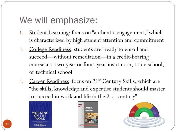 We will emphasize:
