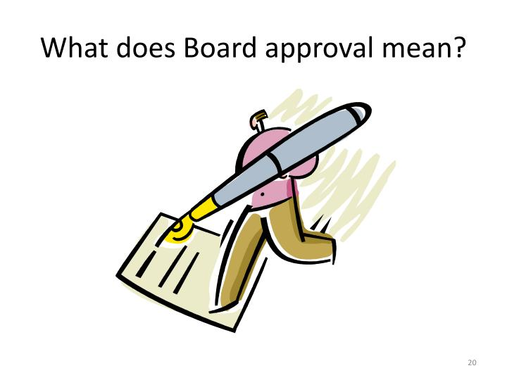 What does Board approval mean?