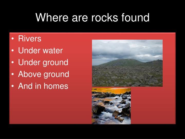 Where are rocks found