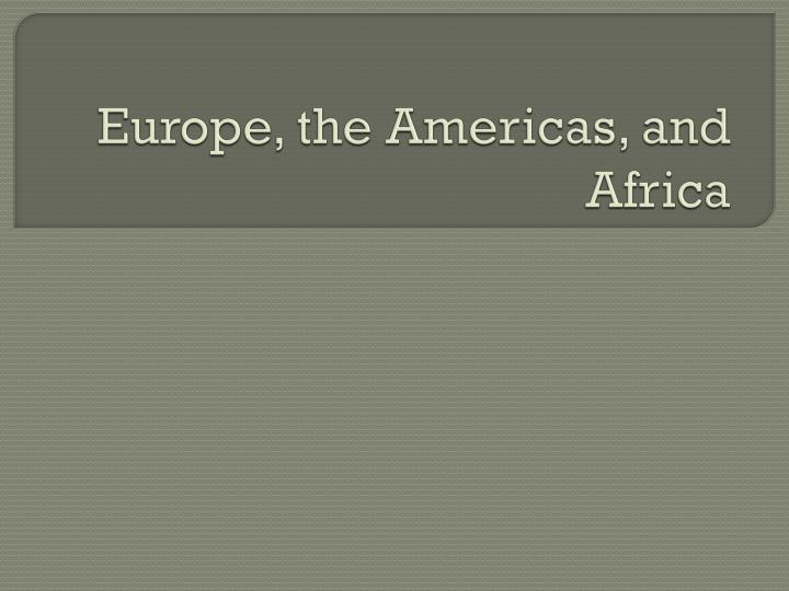 Europe, the Americas, and Africa