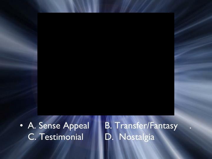 A. Sense AppealB. Transfer/Fantasy. C. TestimonialD.  Nostalgia