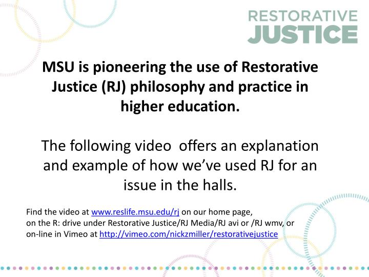 MSU is pioneering the use of Restorative Justice (RJ) philosophy and practice in higher education.