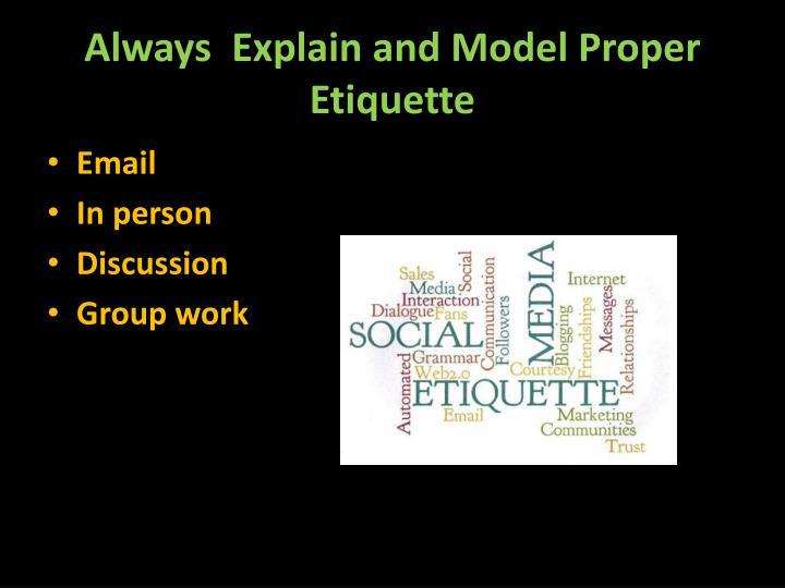 Always  Explain and Model Proper Etiquette