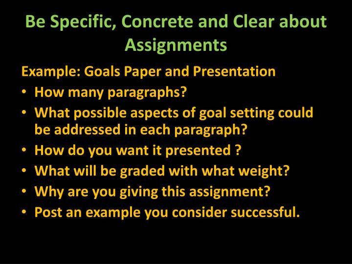Be Specific, Concrete and Clear about Assignments
