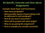 be specific concrete and clear about assignments