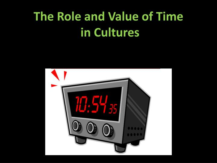 The Role and Value of Time