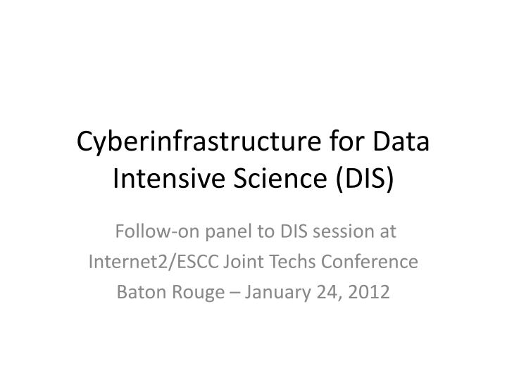 cyberinfrastructure for data intensive science dis