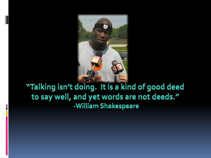 """Talking isn't doing.  It is a kind of good deed"