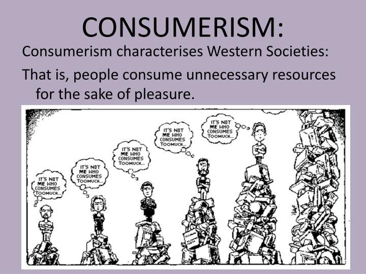 CONSUMERISM: