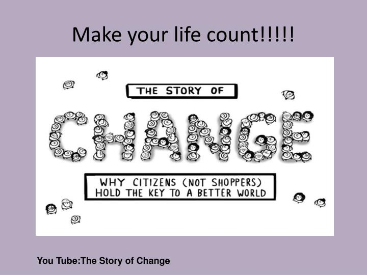 Make your life count!!!!!