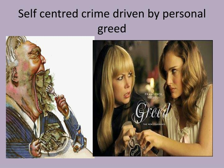 Self centred crime driven by personal greed