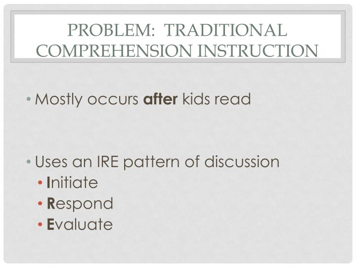 Problem:  Traditional comprehension instruction