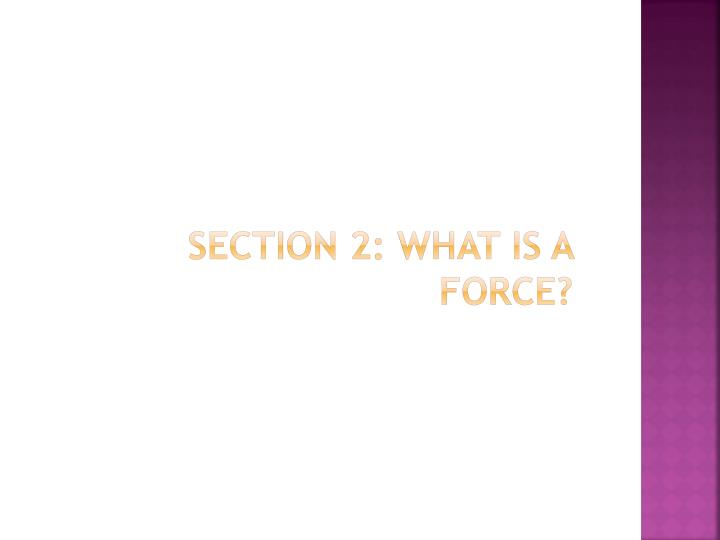Section 2: What is a Force?
