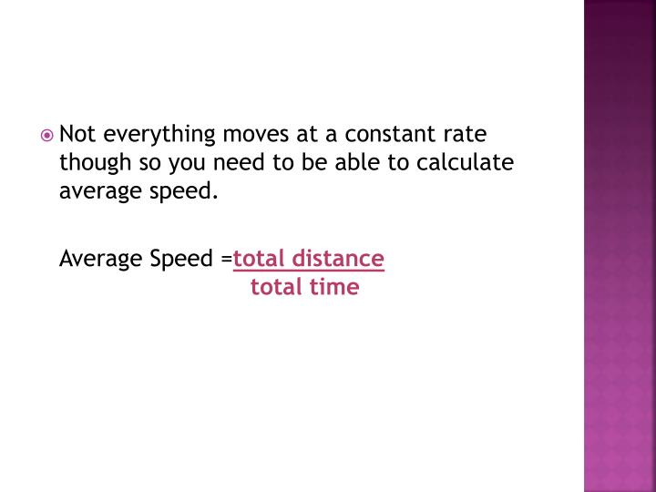 Not everything moves at a constant rate though so you need to be able to calculate average speed.