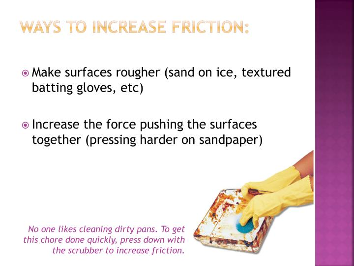 Ways to increase Friction: