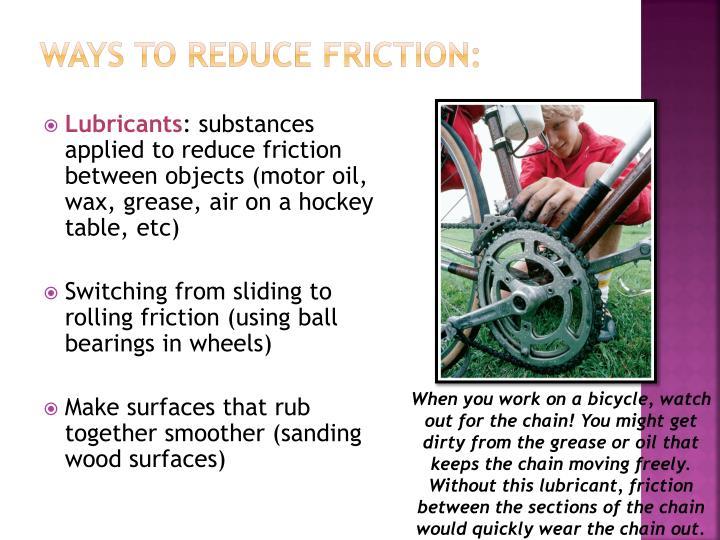 Ways to Reduce Friction: