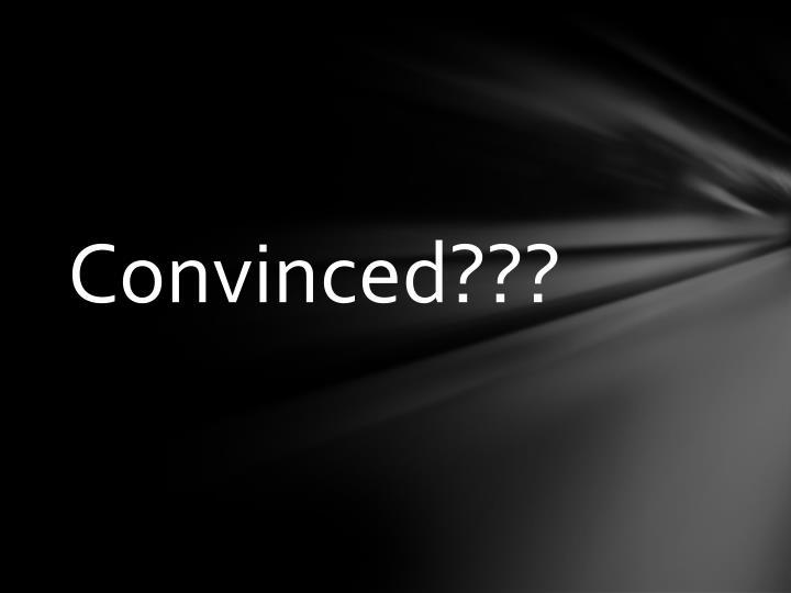 Convinced???