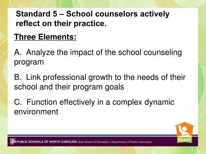Standard 5 – School counselors actively reflect on their practice.
