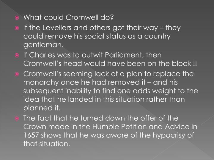 What could Cromwell do?