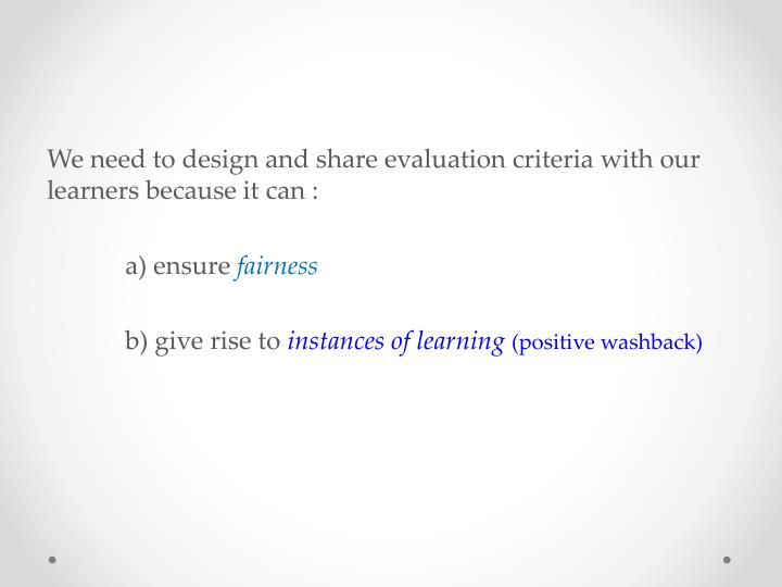 We need to design and share evaluation criteria with our learners because it can :