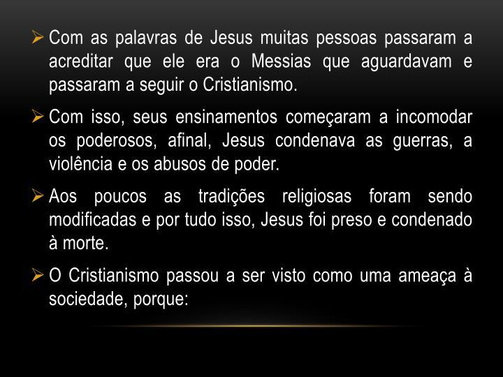 Com as palavras de Jesus muitas pessoas passaram a acreditar que ele era o Messias que aguardavam e passaram a seguir o Cristianismo.