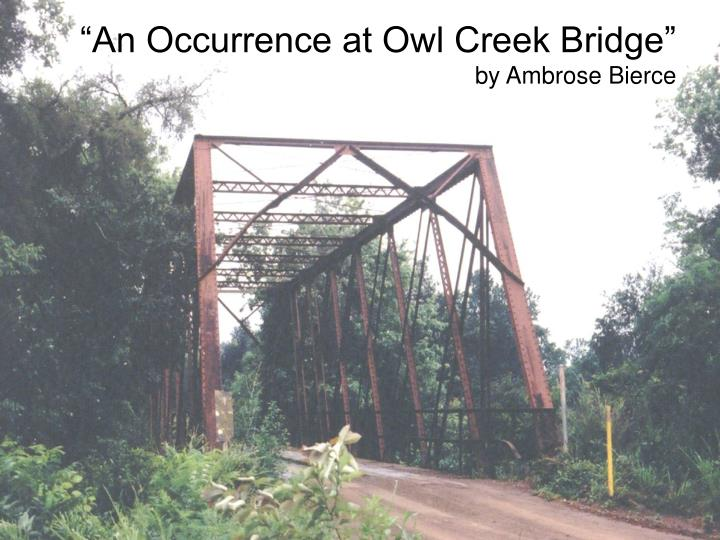 an occurrence at owl creek bridge literary analysis essay Plot overview and analysis written by an experienced literary critic  summaries  and analysis of major themes, characters, quotes, and essay topics  ambrose  bierce's short story an occurrence at owl creek bridge takes place during the.