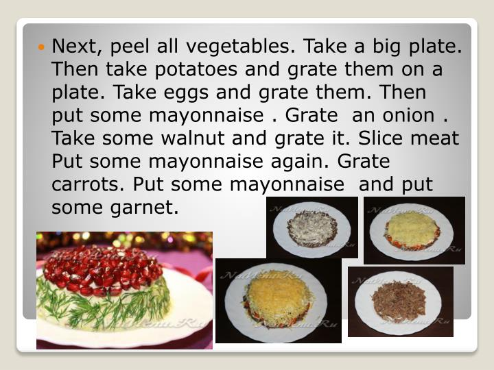 Next, peel all vegetables. Take a big plate. Then take potatoes and grate them on a plate. Take eggs and grate