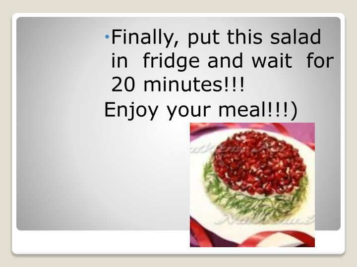 Finally, put this salad in  fridge and wait  for 20 minutes