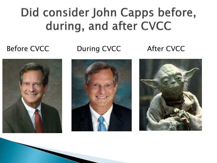 Did consider John Capps before, during, and after CVCC