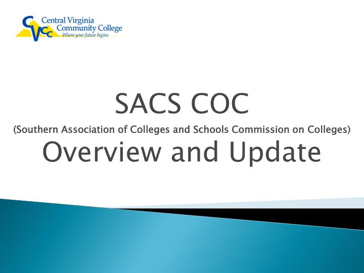 Sacs coc southern association of colleges and schools commission on colleges overview and update