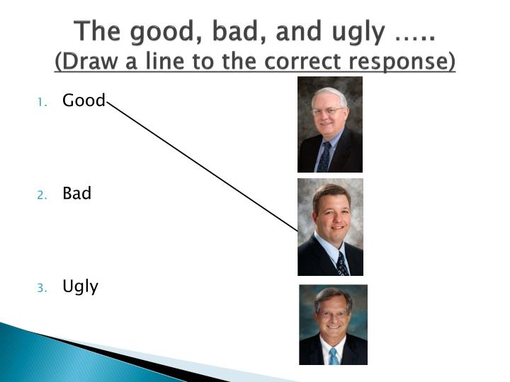 The good, bad, and ugly …..