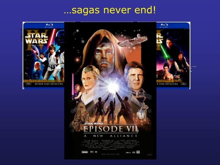 …sagas never end!
