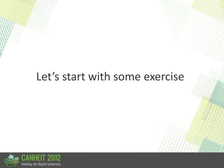 Let's start with some exercise