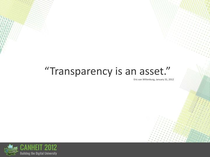"""Transparency is an asset."""