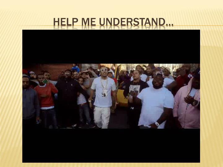 Help me understand…