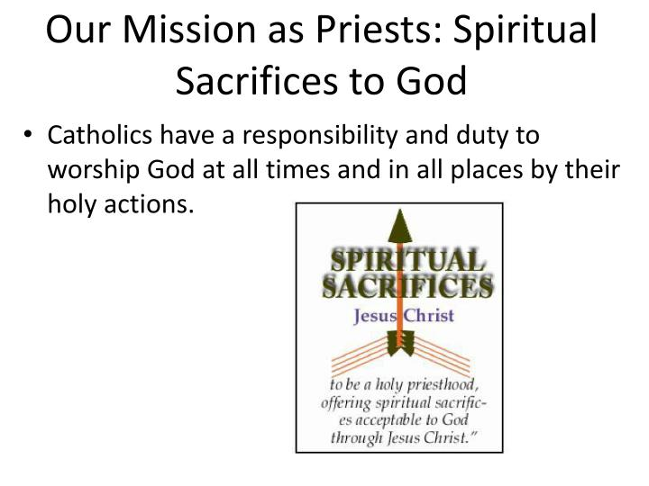 Our Mission as Priests: Spiritual Sacrifices to God