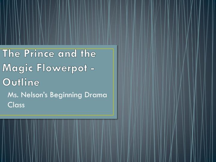 The Prince and the Magic Flowerpot -Outline