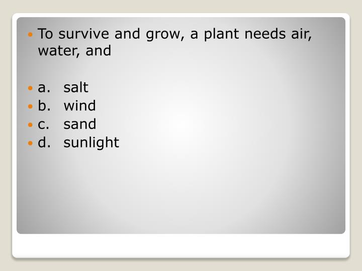 To survive and grow, a plant needs air, water, and
