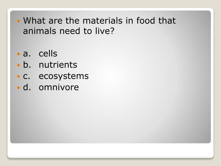 What are the materials in food that animals need to live?
