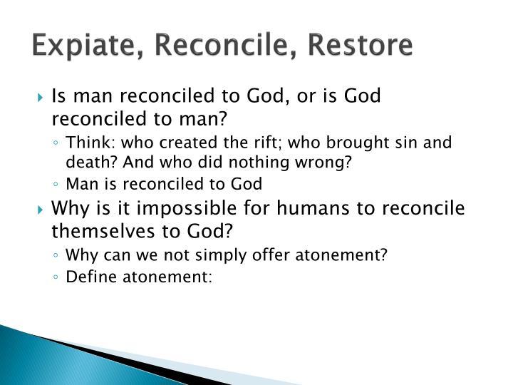 Expiate, Reconcile, Restore
