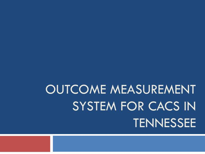 Outcome measurement system for cacs in tennessee