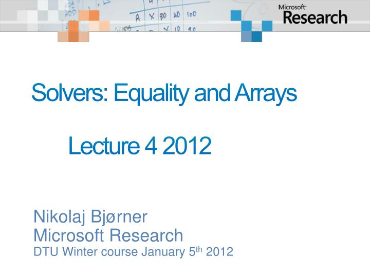 Solvers equality and arrays lecture 4 2012