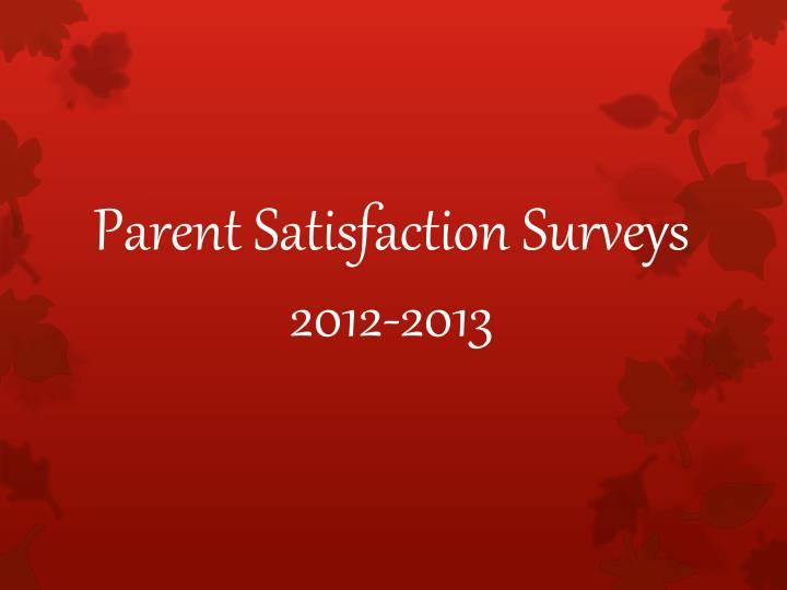 Parent satisfaction surveys 2012 2013