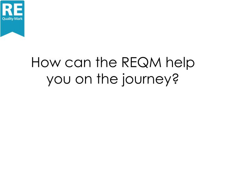 How can the REQM help you on the journey?