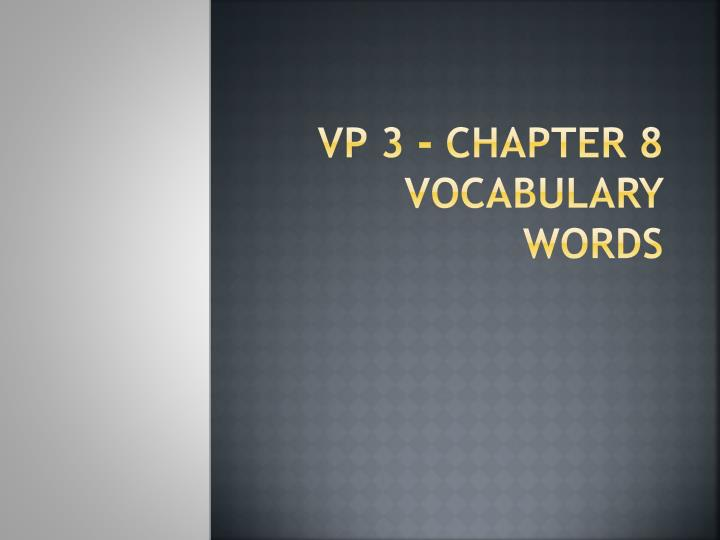 Vp 3 chapter 8 vocabulary words
