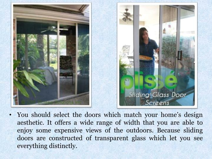 You should select the doors which match your home's design aesthetic. It offers a wide range of wi...