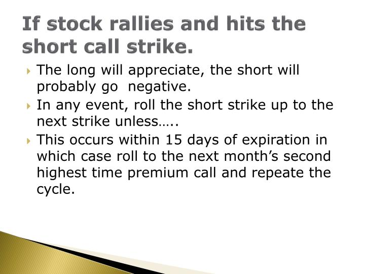 If stock rallies and hits the short call strike.