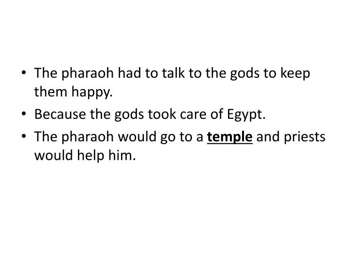 The pharaoh had to talk to the gods to keep them happy.