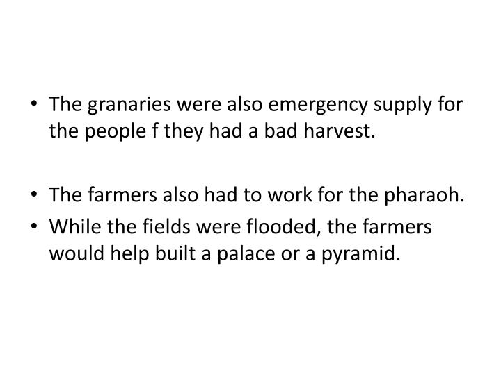 The granaries were also emergency supply for the people f they had a bad harvest.