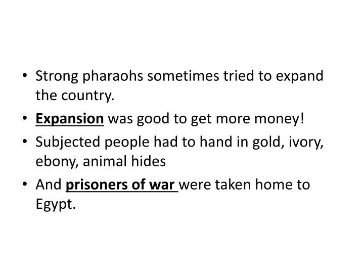 Strong pharaohs sometimes tried to expand the country.